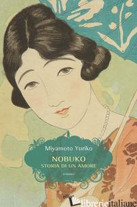 NOBUKO. STORIA DI UN AMORE - YURIKO MIYAMOTO; CUCINELLI D. (CUR.)
