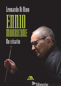 ENNIO MORRICONE. UN RITRATTO - DI NINO LEONARDO