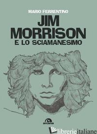 JIM MORRISON E LO SCIAMANESIMO - FERRENTINO MARIO