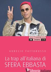 TRAP ALL'ITALIANA DI SFERA EBBASTA (LA) - FATTORUSSO AURELIO