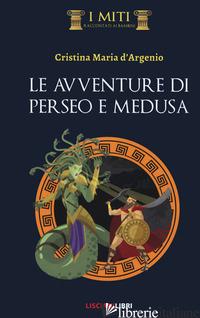 AVVENTURE DI PERSEO E MEDUSA (LE) - D'ARGENIO MARIA CRISTINA