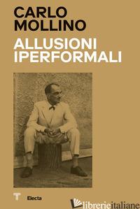 CARLO MOLLINO. ALLUSIONI IPERFORMALI-HYPERFORMAL ALLUSIONS. EDIZ. BILINGUE - SAMMICHELI M. (CUR.)