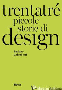 TRENTATRE' PICCOLE STORIE DI DESIGN - GALIMBERTI LUCIANO