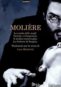 SCUOLA DELLE MOGLI-TARTUFO, O L'IMPOSTORE-IL MEDICO CONTROVOGLIA-LE FURBERIE DI  - MOLIERE; MICHELETTI L. (CUR.)