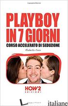PLAYBOY IN 7 GIORNI. CORSO ACCELERATO DI SEDUZIONE - COIO ROBERTO