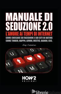 SEDUZIONE 2.0. L'AMORE AI TEMPI DI INTERNET - CASAVINO AMY