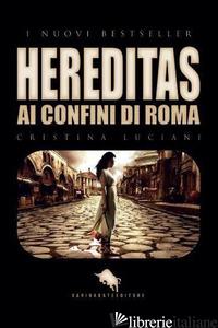 HEREDITAS: AI CONFINI DI ROMA - LUCIANI CRISTINA