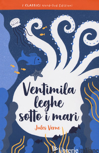 VENTIMILA LEGHE SOTTO I MARI. EDIZ. INTEGRALE - VERNE JULES; STRADA A. (CUR.)