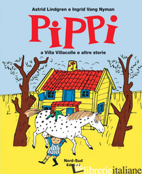 PIPPI A VILLA VILLACOLLE E ALTRE STORIE. EDIZ. ILLUSTRATA - LINDGREN ASTRID; VANG NYMAN INGRID
