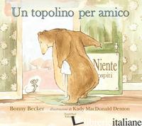 TOPOLINO PER AMICO. EDIZ. ILLUSTRATA (UN) - BECKER BONNY
