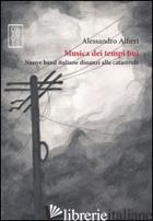 MUSICA DEI TEMPI BUI. NUOVE BAND ITALIANE DINANZI ALLA CATASTROFE - ALFIERI ALESSANDRO
