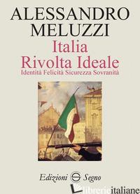 ITALIA. RIVOLTA IDEALE. IDENTITA', FELICITA' SICUREZZA SOVRANITA' - MELUZZI ALESSANDRO