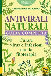 ANTIVIRALI NATURALI. GUIDA COMPLETA. CURARE VIRUS E INFEZIONI CON LA FITOTERAPIA - HARROD BUHNER STEPHEN