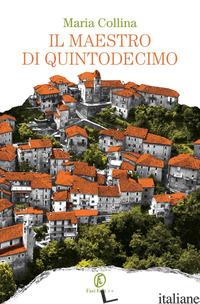 MAESTRO DI QUINTODECIMO (IL) - COLLINA MARIA