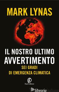 NOSTRO ULTIMO AVVERTIMENTO. SEI GRADI DI EMERGENZA CLIMATICA (IL) - LYNAS MARK