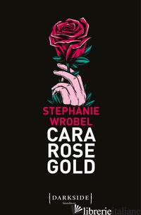 CARA ROSE GOLD - WROBEL STEPHANIE