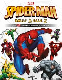 SPIDER-MAN DALLA A ALLA Z. PIU' DI 200 EROI E CATTIVI DAL MONDO DI SPIDER-MAN -