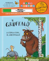 CENA CON... IL GRUFFALO'. ALBO MAGICO. EDIZ. A COLORI. CON GADGET (A) - AA.VV.