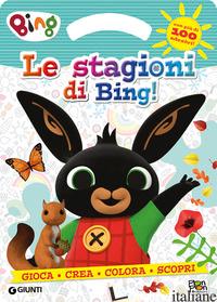 STAGIONI DI BING! ACTIVITY BOOK. BING. EDIZ. A COLORI (LE) - PANZERI CRISTINA