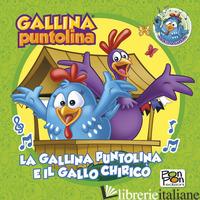 GALLINA PUNTOLINA E IL GALLO CHIRICO'. LIBROTTINO. EDIZ. A COLORI (LA) -