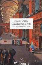 CLASSICI PER LA VITA. UNA PICCOLA BIBLIOTECA IDEALE - ORDINE NUCCIO