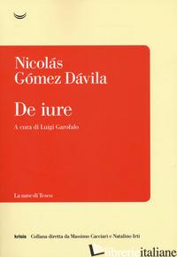 DE IURE - GOMEZ DAVILA NICOLAS; GAROFALO L. (CUR.)