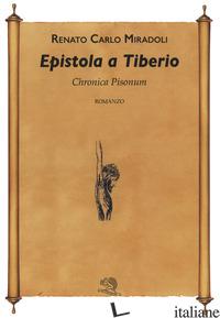 EPISTOLA A TIBERIO. CHRONICA PISONUM. VOL. 1 - MIRADOLI RENATO CARLO