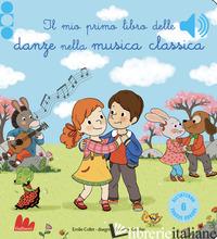 MIO PRIMO LIBRO DELLE DANZE NELLA MUSICA CLASSICA. EDIZ. A COLORI (IL) - COLLET EMILIE; CORDIER SEVERINE