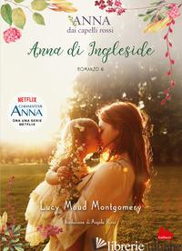 ANNA DI INGLESIDE. ANNA DAI CAPELLI ROSSI - MONTGOMERY LUCY MAUD