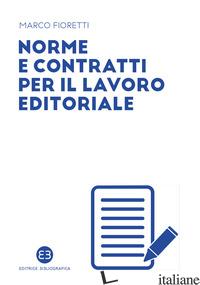 NORME E CONTRATTI PER IL LAVORO EDITORIALE - FIORETTI MARCO