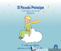 PICCOLO PRINCIPE. CALENDARIO DA TAVOLO 2021 (IL) - SAINT-EXUPERY ANTOINE DE