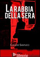 RABBIA DELLA SERA (LA) - SANTUCCI CLAUDIO