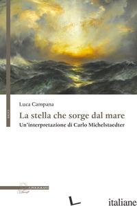 STELLA CHE SORGE DAL MARE. UN'INTERPRETAZIONE DI CARLO MICHELSTAEDTER (LA) - CAMPANA LUCA