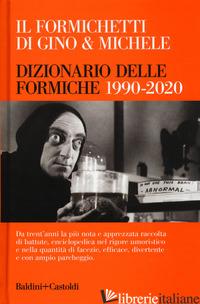 FORMICHETTI DI GINO & MICHELE. DIZIONARIO DELLE FORMICHE 1990-2020 (IL) - GINO E MICHELE