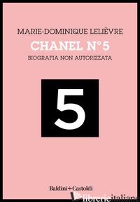 CHANEL Nº 5. BIOGRAFIA NON AUTORIZZATA - LELIEVRE MARIE-DOMINIQUE