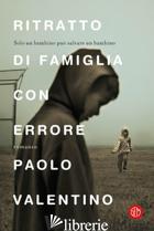 RITRATTO DI FAMIGLIA CON ERRORE - VALENTINO PAOLO