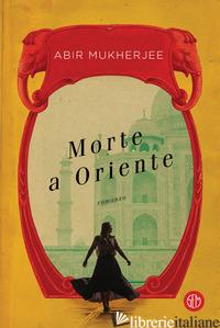MORTE A ORIENTE - MUKHERJEE ABIR