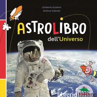 ASTROLIBRO DELL'UNIVERSO - GUIDONI UMBERTO; VALENTE ANDREA
