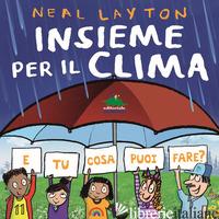 INSIEME PER IL CLIMA. E TU COSA PUOI FARE? - LAYTON NEAL