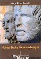QUINTUS ENNIUS. FORTUNA ED ENIGMI - CONSOLI MARIA ELVIRA