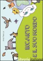 INCANTO E IL SUO MONDO - LISI ANNA M.