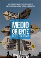 MEDIO ORIENTE. DOVE ANDIAMO. RIFLESSIONI, DOMANDE E POSSIBILI RISPOSTE SUL FUTUR -