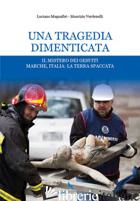 TRAGEDIA DIMENTICATA. IL MISTERO DEI GESUITI. MARCHE, ITALIA: LA TERRA SPACCATA  - VERDENELLI MAURIZIO; MAGNALBO' LUCIANO