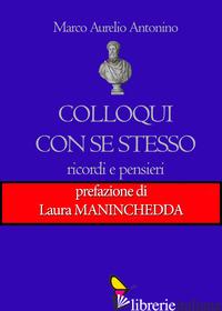 COLLOQUI CON SE STESSO. RICORDI E PENSIERI - MARCO AURELIO