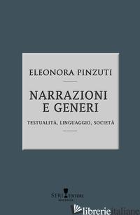 NARRAZIONI E GENERI. TESTUALITA', LINGUISTICA, SOCIETA'. NUOVA EDIZ. - PINZUTI ELEONORA