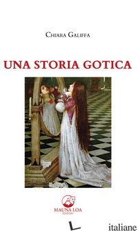 STORIA GOTICA (UNA) - GALIFFA CHIARA