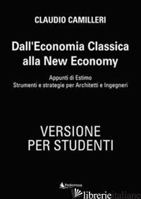 DALL'ECONOMIA CLASSICA ALLA NEW ECONOMY. APPUNTI DI ESTIMO. STRUMENTI E STRATEGI - CAMILLERI CLAUDIO