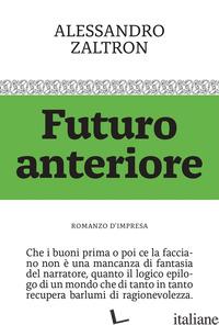 FUTURO ANTERIORE. ROMANZO D'IMPRESA - ZALTRON ALESSANDRO