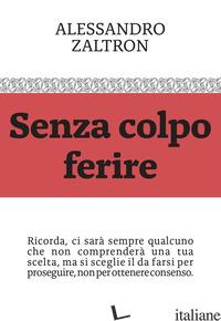 SENZA COLPO FERIRE - ZALTRON ALESSANDRO