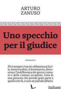 SPECCHIO PER IL GIUDICE (UNO) - ZANUSO ARTURO